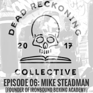 DRC06: Mike Steadman [Founder of Ironbound Boxing Academy]