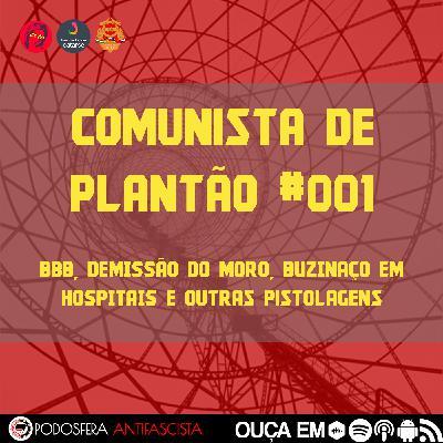 Comunista de Plantão #001: BBB 2020, Demissão do Moro, Buzinaço em Hospitais e outras pistolagens
