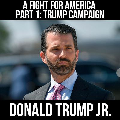 A Fight for America  Part 1: The Trump Campaign w/ Donald Trump Jr.