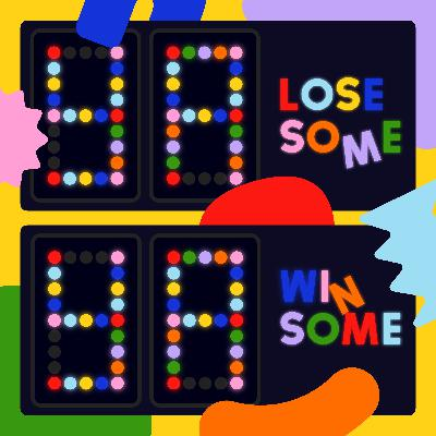 Ya Lose Some, Ya Win Some