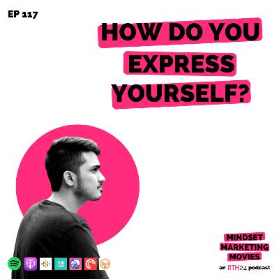 How do you Express Yourself? || Ep 117 || an RTH24 podcast