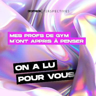 On a lu pour vous : Mes profs de gym m'ont appris à penser de Michel Serres
