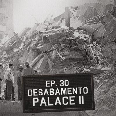 Episódio 30 - Desabamento Palace II