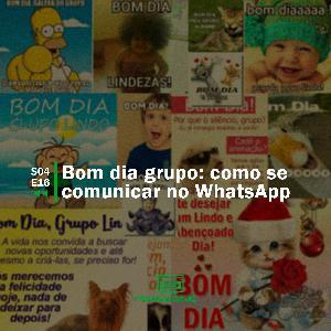 Bom dia grupo: como se comunicar no WhatsApp | Rebobinando S04E16