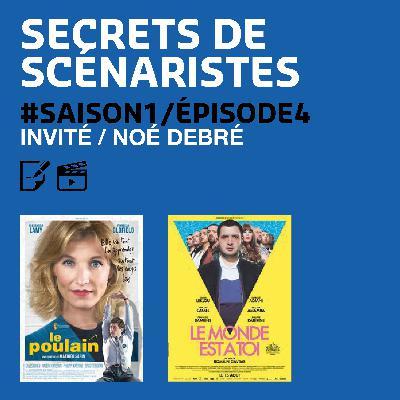 """SECRETS DE SCÉNARISTES #SAISON1ÉPISODE4 / Noé Debré / """"Le monde est à toi"""" & """"Le poulain"""""""