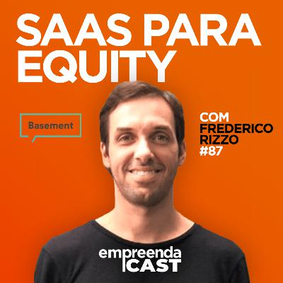 SaaS para Equity com: Frederico Rizzo | Basement | #EP87