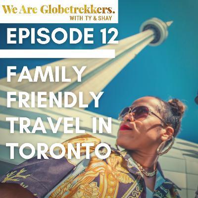 Episode 12: Family Friendly Travel in Toronto