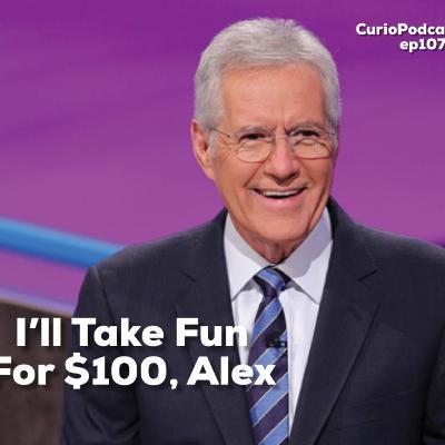 I'll Take Fun for $100, Alex