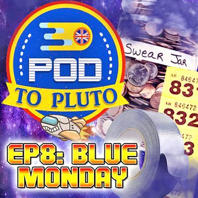 Pod To Pluto: EP8 - Blue Monday