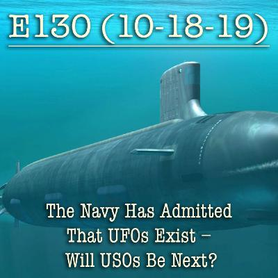 E130 The Navy Has Admitted That UFOs Exist – Will USOs Be Next?