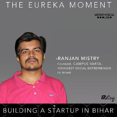 Ep.14 Building A Startup In Bihar ft. Ranjan Mistry, Founder- Campus Varta