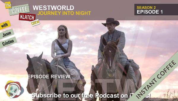WW – Instant Coffee - Westworld S2 E1 Journey Into Night - Westworld