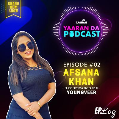 Ep 2: 9x Tashan Yaaran Da Podcast ft. Afsana Khan