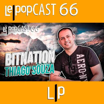 BITNATION: COM THIAGO SOUZA | LEPOPCAST 66