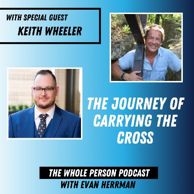The Journey of Carrying the Cross with Keith Wheeler