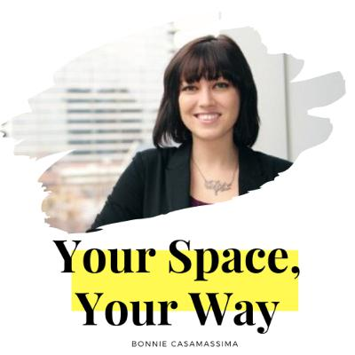 Your Space, Your Way with Bonnie Casamassima