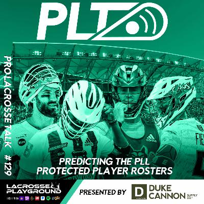 Predicting the PLL Protected Player Rosters (Pro Lacrosse Talk Podcast #129)