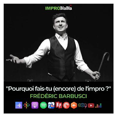 """Frédéric Barbusci : """"Pourquoi fais-tu (encore) de l'impro ?"""""""