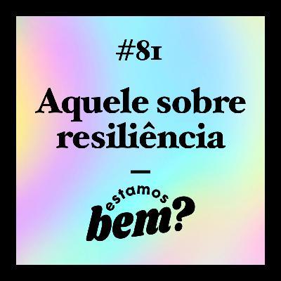 #81 - Aquele sobre resiliência