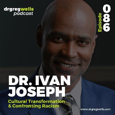 #86. Dr. Ivan Joseph on Cultural Transformation & Confronting Racism