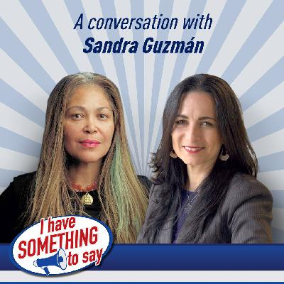 "Episode #55: ""I Have SOMETHING To Say"" with special guest, Sandra Guzman"