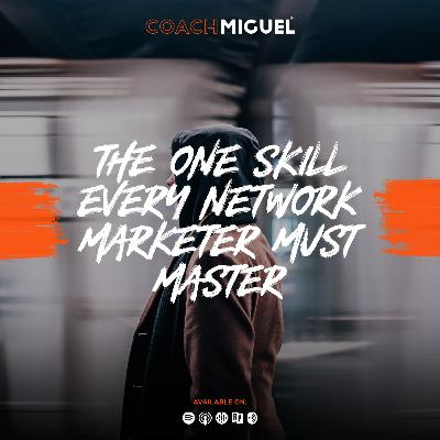 Episode 008: The One Skill Every Network Marketer Must Master