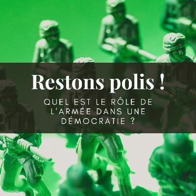 Ep. 32 : Quel est le rôle de l'armée dans une démocratie ?
