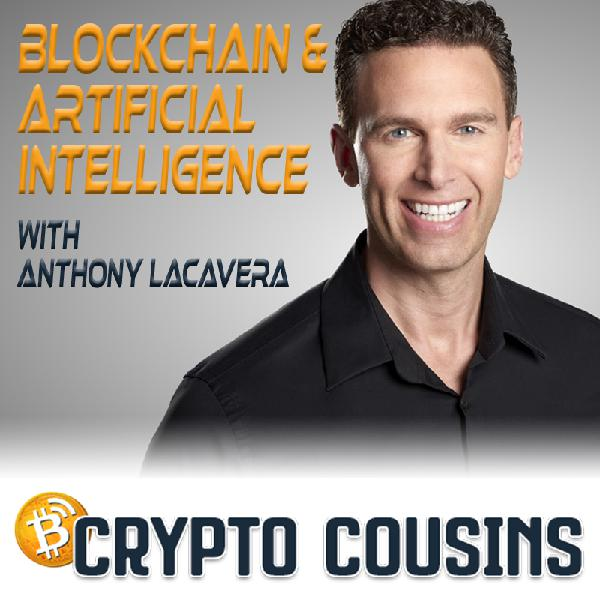 Anthony Lacavera - Blockchain and Artificial Intelligence  | Crypto Cousins Podcast S1E49