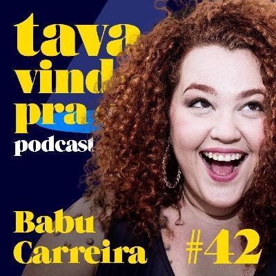 #42 Babu Carreira - Tava Vindo Pra Cá