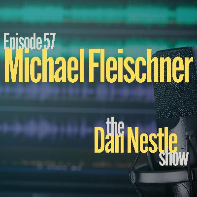 057: Michael Fleischner: Do the Work and Win the Day