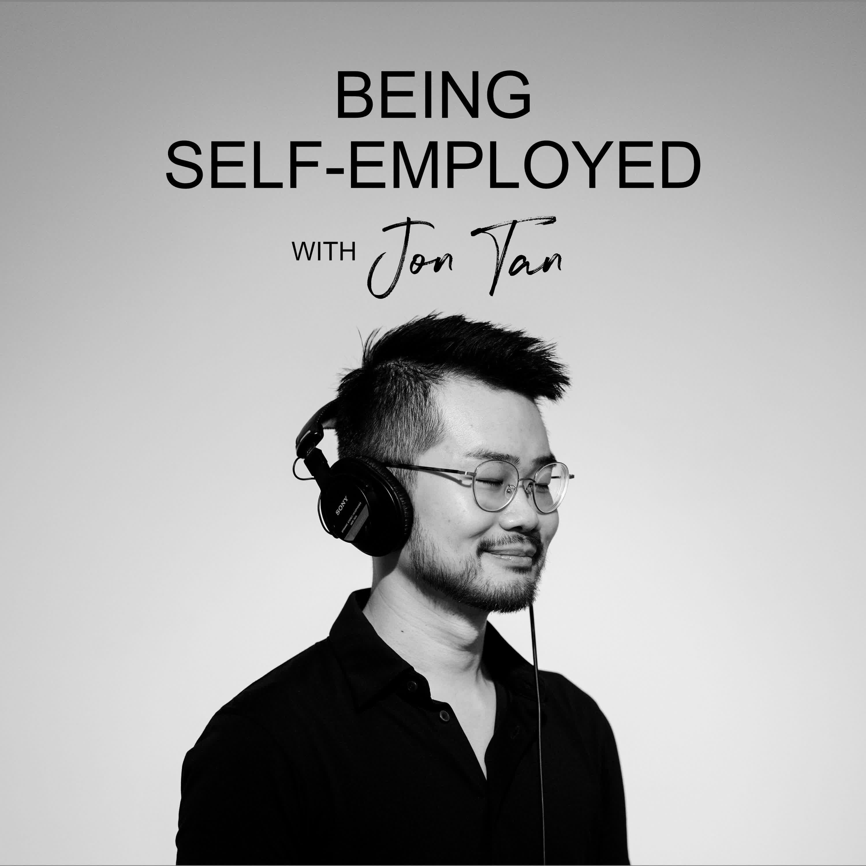 Ep #68 - Being Self-Employed with Jon Tan