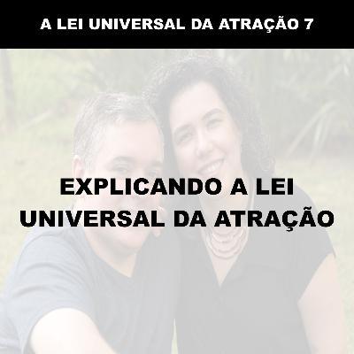 EXPLICANDO A LEI UNIVERSAL DA ATRAÇÃO