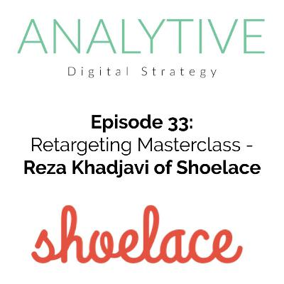 Retargeting Masterclass with Reza Khadjavi - The Analytive Podcast