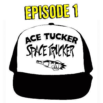 Chapter 1: Ace Tucker Space Trucker