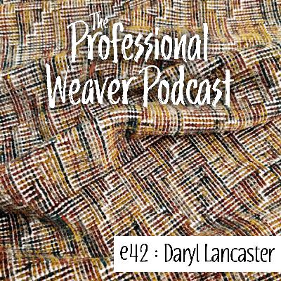 S2E12 : Daryl Lancaster (Part 1) on her beginnings as a weaver, how her career evolved over time, adapting her work to the digital market, and more
