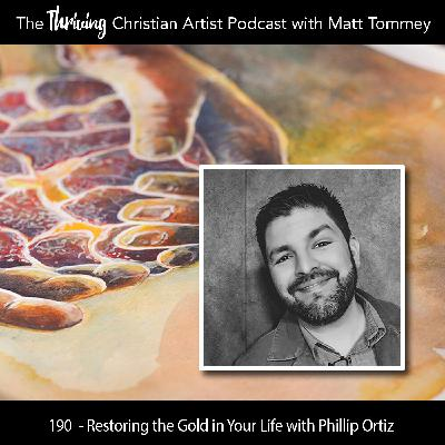 190  - Restoring the Gold in Your Life: A Conversation with Phillip Ortiz