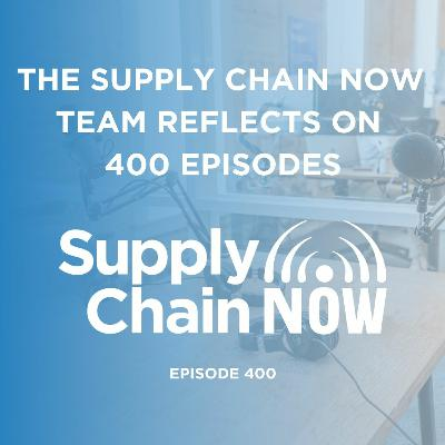 """""""The Supply Chain Now Team Reflects on 400 Episodes"""""""