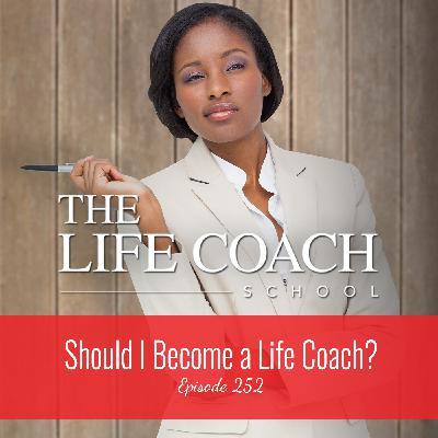 Ep #252: Should I Become a Life Coach?