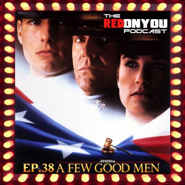 Ep.38 - A Few Good Men