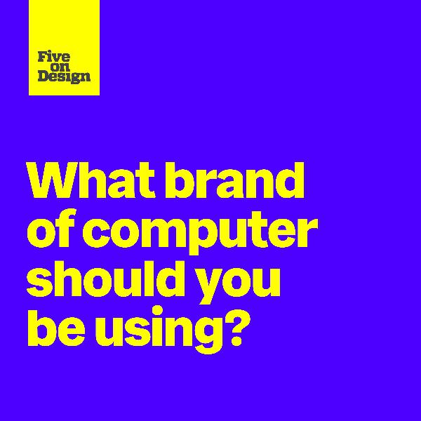 What brand of computer should you be using?