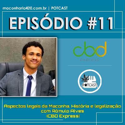 #11 | Aspectos legais da Maconha. História e legalização com Rômulo Alves (CBD Express)