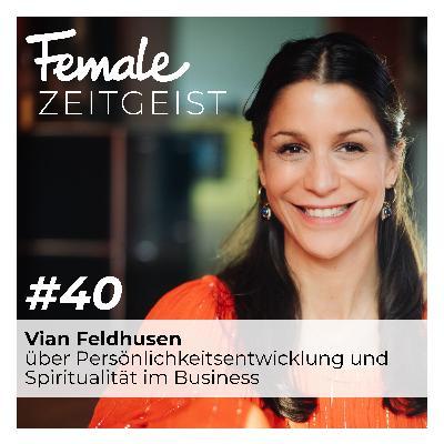 Über Persönlichkeitsentwicklung und Spiritualität im Business: Interview mit Vian Feldhusen, Unternehmerin und Investorin