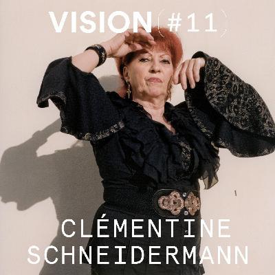 VISION #11 - CLÉMENTINE SCHNEIDERMANN