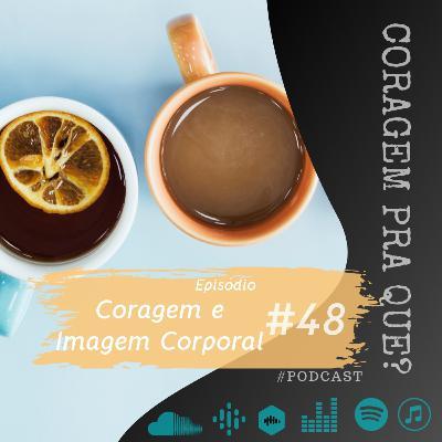 #48 - Coragem e Imagem Corporal
