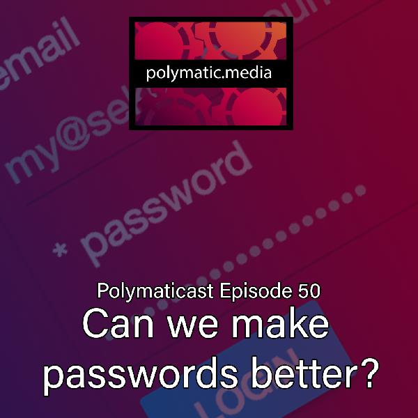 Polymaticast 50 – Can we make passwords better ?