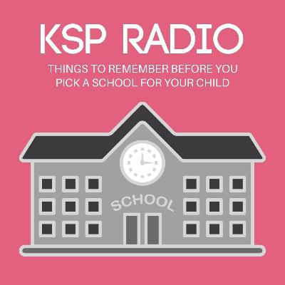 Episode 375: Things To Remember Before You Pick A School For Your Child