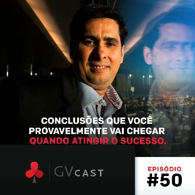 GVCast T01E50 - Conclusões que Você Provavelmente Vai Chegar Quando Atingir o Sucesso