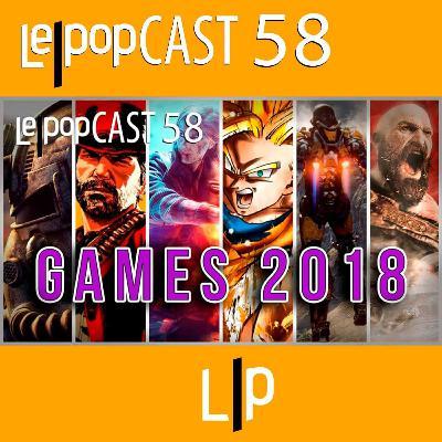 GAMES 2018 | LEPOPCAST 58