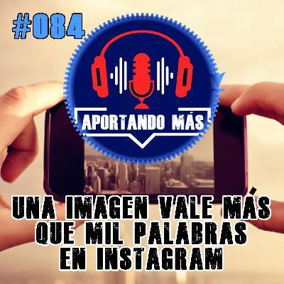 Una Imagen Vale Más Que Mil Palabras En Instagram | #084 - Aportandomas.com