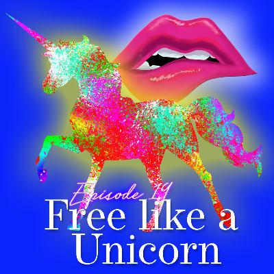 Episode 19: Free Like a Unicorn